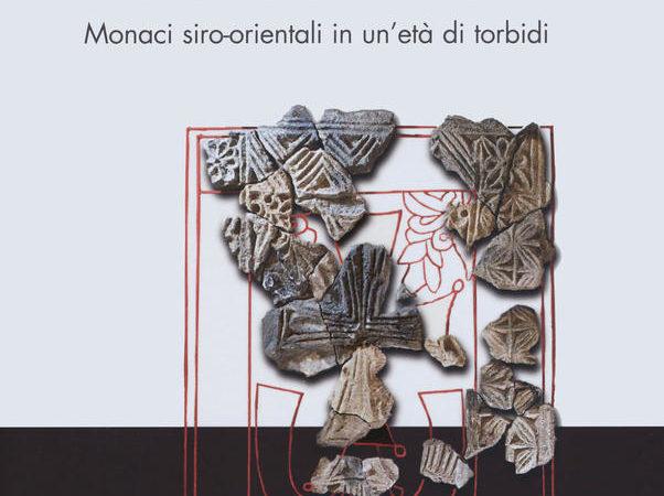 Testimoni dell'eschaton. Monaci siro-orientali in un'età di torbidi