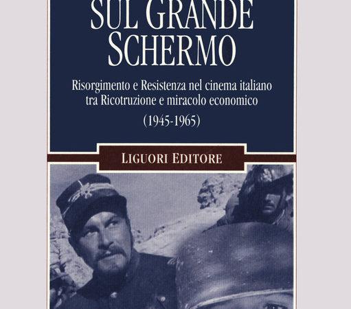 La Storia sul grande schermo. Risorgimento e Resistenza nel cinema italiano tra Ricostruzione e miracolo economico (1945-1965)