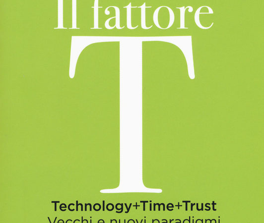 Il fattore T. Technology+time+trust. Vecchi e nuovi paradigmi dell'economia