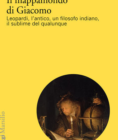 Il mappamondo di Giacomo. Leopardi, l'antico oltre l'antico, un filosofo indiano, il sublime del qualunque