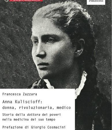 Anna Kuliscioff: donna, rivoluzionaria, medico. Storia della dottora dei poveri nella medicina del suo tempo