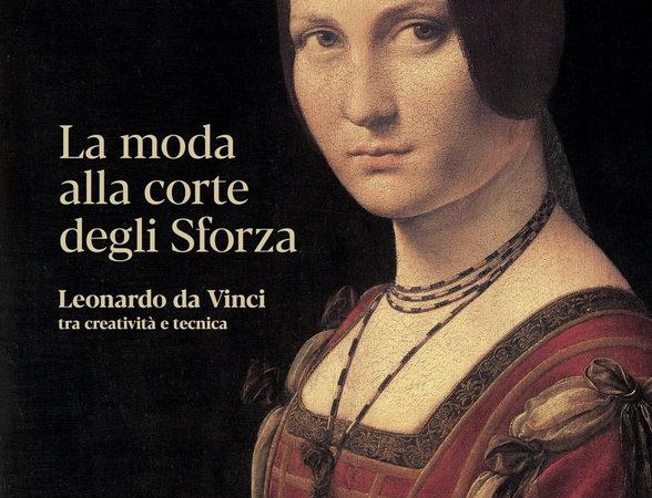 La moda alla corte degli Sforza. Leonardo da Vinci tra creatività e tecnica. Ediz. Illustrata