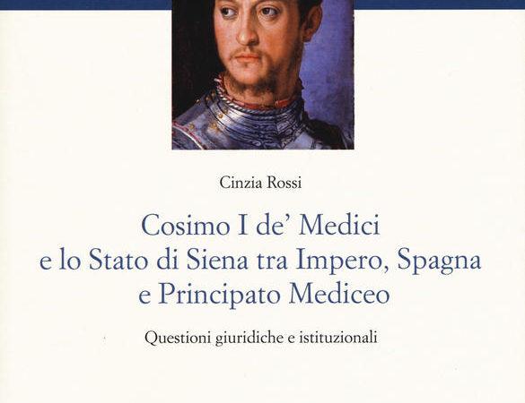 Cosimo I De' Medici e lo stato di Siena tra Impero, Spagna e Principato mediceo. Questioni giuridiche e istituzionali