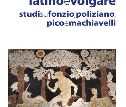 Umanesimo latino e volgare. Studi su Fonzio, Poliziano, Pico e Machiavelli