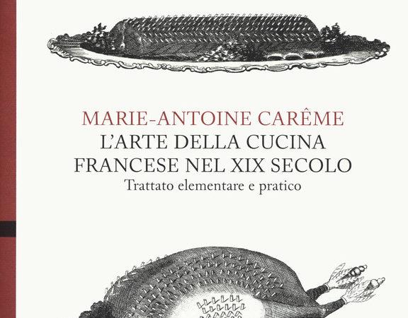 L' arte della cucina francese nel XIX secolo. Trattato elementare e pratico