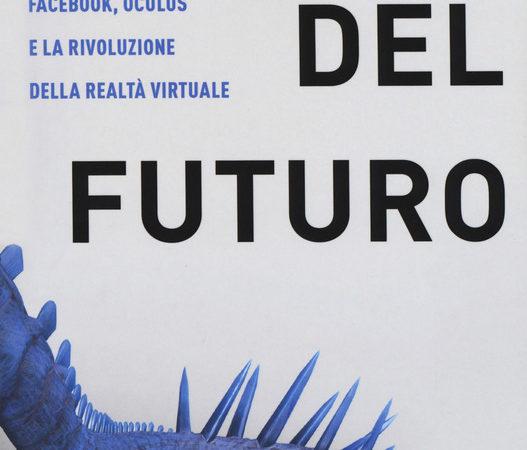 Storia del futuro. Facebook, Oculus e la rivoluzione della realtà virtuale
