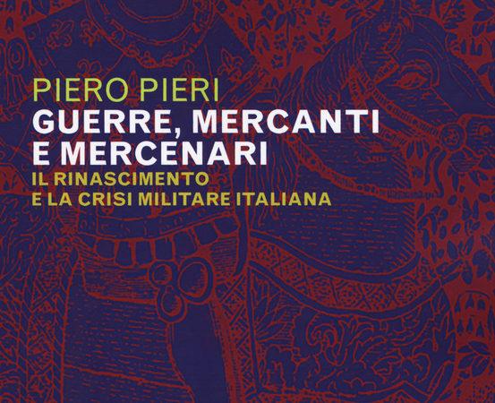 Guerre, mercanti e mercenari. Il Rinascimento e la crisi militare in Italia