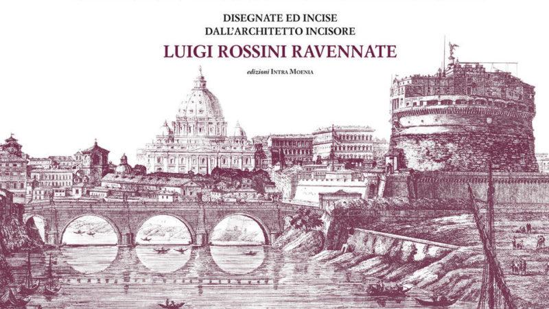Le antichità di Roma ossia raccolta delle più interessanti vedute di Roma antica disegnate ed incise dall'architetto incisore Luigi Rossini ravennate