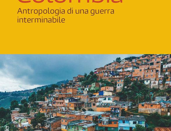 Colombia. Antropologia di una guerra interminabile