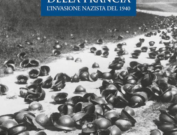 La caduta della Francia. L'invasione nazista del 1940