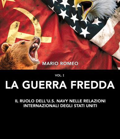 La Guerra Fredda. Il ruolo della U.S. Navy nelle relazioni internazionali degli Stati Uniti. Vol. 1