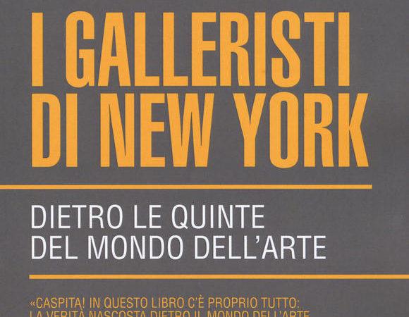 I galleristi di New York. Dietro le quinte del mondo dell'arte