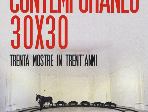 Contemporaneo 30×30. Trenta mostre in trent'anni