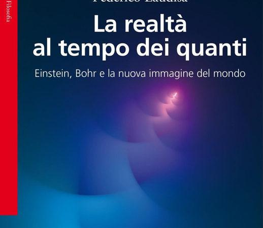 La realtà al tempo dei quanti. Einstein, Bohr e la nuova immagine del mondo