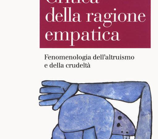 Critica della ragione empatica. Fenomenologia dell'altruismo e della crudeltà