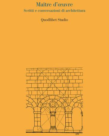 Maître d'oeuvre. Scritti e conversazioni di architettura