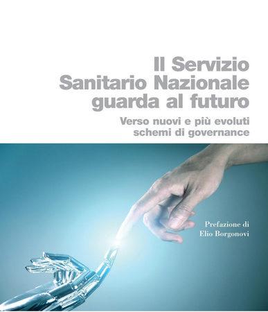 Servizio Sanitario Nazionale futuro. Verso nuovi e più evoluti sistemi di governance