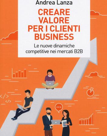Creare valore per i clienti business. Le nuove dinamiche competitive nei mercati B2B