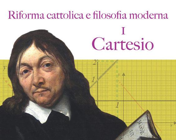 Riforma cattolica e filosofia moderna. Vol. 1: Cartesio