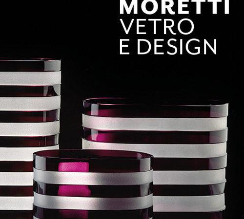Carlo Moretti. Vetro e design. Ediz. Illustrata