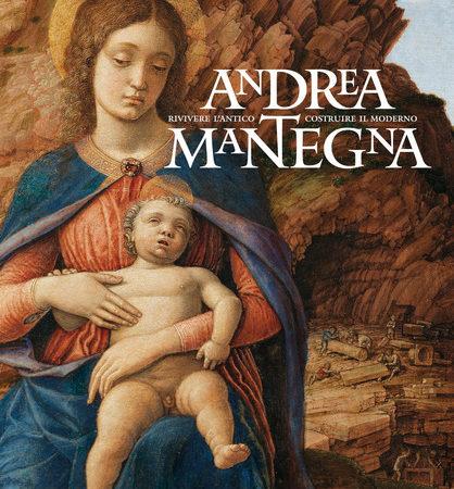Andrea Mantegna. Rivivere l'antico, costruire il moderno. Catalogo della mostra (Torino, 12 dicembre 2019-4 maggio 2020). Ediz. a colori