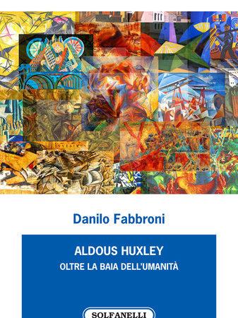 Aldous Huxley. Oltre la baia dell'umanità