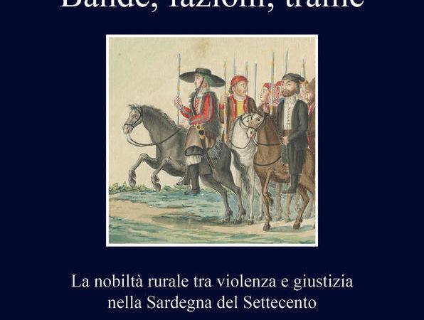 Bande, fazioni, trame. La nobiltà rurale tra violenza e giustizia nella Sardegna del Settecento