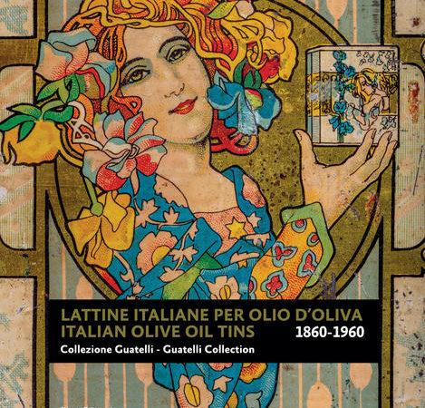 Lattine italiane per olio d'oliva. Collezione Guatelli 1860-1960-Italian olive oil tins. Guatelli collection 1860-1960. Ediz. Illustrata