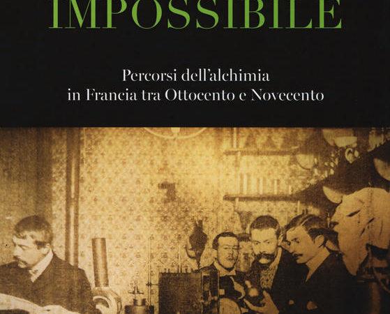 La scienza impossibile. Percorsi dell'alchimia in Francia tra Ottocento e Novecento