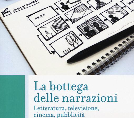 La bottega delle narrazioni. Letteratura, televisione, cinema, pubblicità