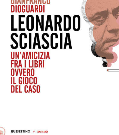 Leonardo Sciascia. Un'amicizia fra i libri ovvero il gioco del caso