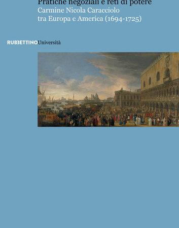 Pratiche negoziali e reti di potere. Carmine Nicola Caracciolo tra Europa e America (1694-1725)