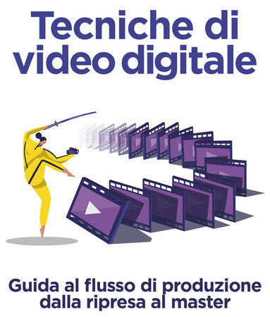 Tecniche di video digitale. Guida al flusso di produzione dalla ripresa al master