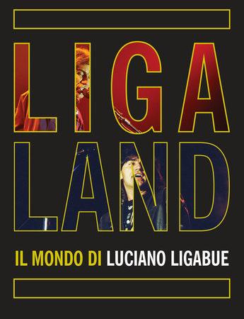 Ligaland. Il mondo di Luciano Ligabue