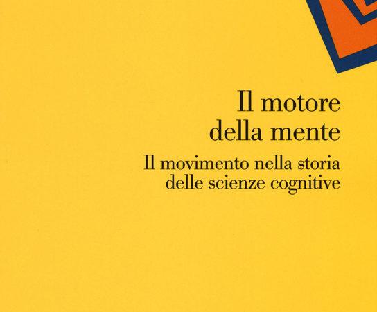 Il motore della mente. Il movimento nella storia delle scienze cognitive