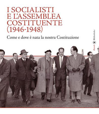 I socialisti e l'Assemblea costituente (1946-1948). Come e dove è nata la nostra Costituzione