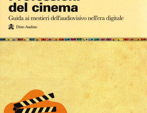 Professioni del cinema. Guida ai mestieri dell'adudiovisivo nell'era digitale