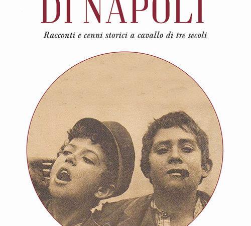 Gli scugnizzi di Napoli. Racconti e cenni storici a cavallo di tre secoli
