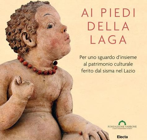 Ai piedi della Laga. Per uno sguardo d'insieme al patrimonio culturale ferito dal sisma nel Lazio. Ediz. Illustrata
