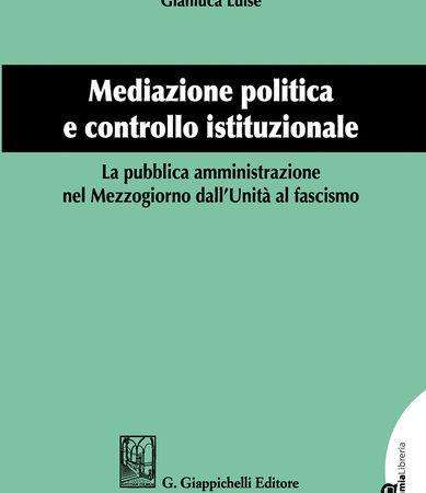 Mediazione politica e controllo istituzionale. La pubblica amministrazione nel Mezzogiorno dall'Unità al Fascismo