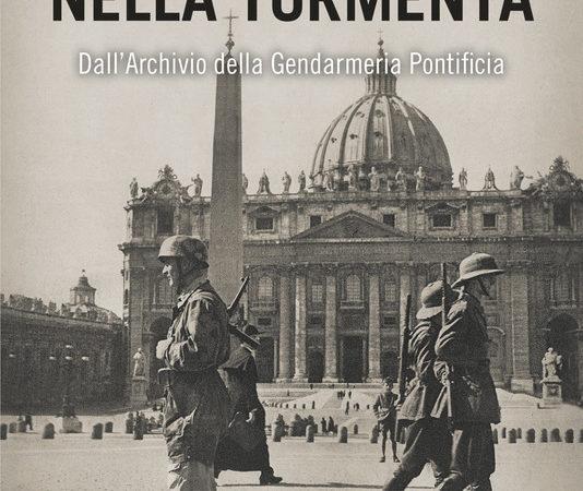 Il Vaticano nella tormenta. 1940-1944. La prospettiva inedita dell'Archivio della Gendarmeria Pontificia