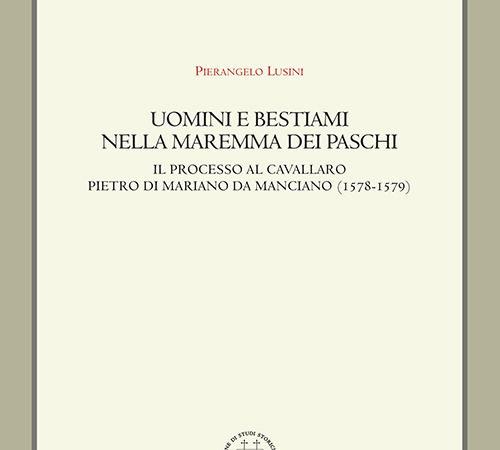 Uomini e bestiami nella Maremma dei Paschi. Il processo al cavallaro Pietro di Mariano da Marciano (1578-1579)