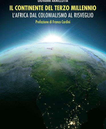 Il continente del terzo millennio. L'Africa dal colonialismo al risveglio