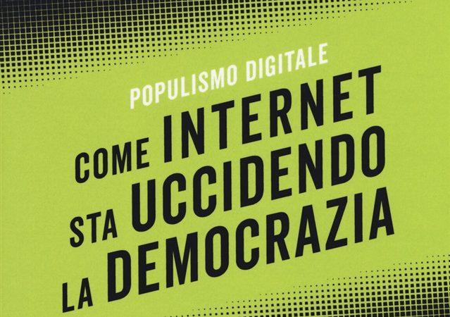 Come internet sta uccidendo la democrazia. Populismo digitale