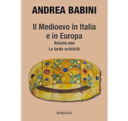 Il Medioevo in Italia e in Europa. Vol. 1: la tarda antichità