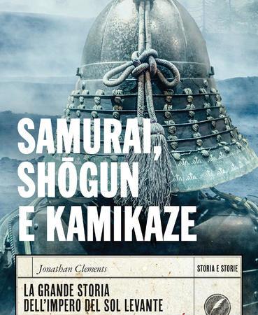 Samurai, shogun e kamikaze. La grande storia dell'impero del Sol Levante