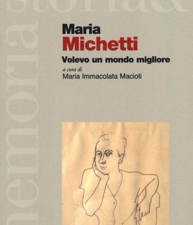 Maria Michetti. Volevo un mondo migliore
