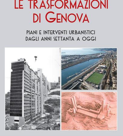 Le trasformazioni di Genova. Piani e interventi urbanistici dagli anni Settanta a oggi