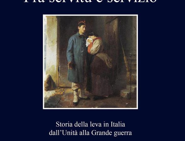 Fra servitù e servizio. Storia della leva in Italia dall'Unità alla Grande guerra