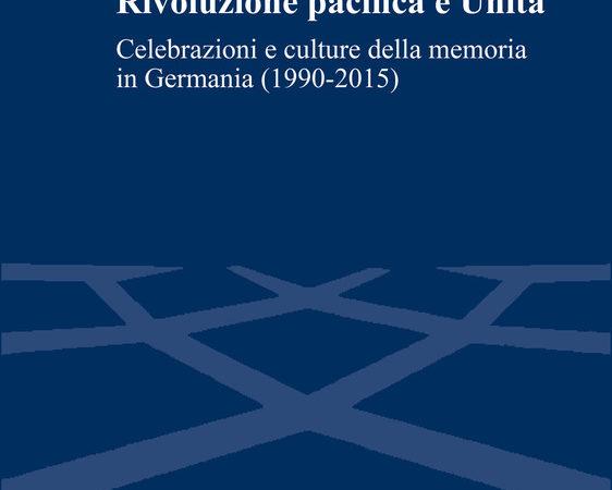 Rivoluzione pacifica e Unità. Celebrazioni e culture della memoria in Germania (1990-2015)